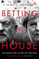 Betting the House: The Inside Story of the 2017 Election (Paperback)