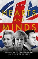 Hearts and Minds: The Battle for the Conservative Party from Thatcher to the Present (Hardback)