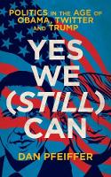 Yes We (Still) Can: Politics in the age of Obama, Twitter and Trump (Paperback)