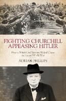Fighting Churchill, Appeasing Hitler: How a British Civil Servant Helped Cause  the Second World War (Hardback)