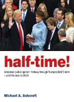 Half-Time!: American public opinion midway through Trump's (first?) term  - and the race to 2020 (Paperback)