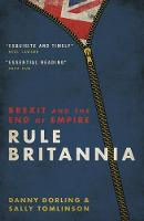 Rule Britannia: Brexit and the End of Empire (Paperback)
