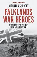 Falklands War Heroes: Extraordinary true stories of bravery in the South Atlantic (Hardback)
