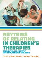 Rhythms of Relating in Children's Therapies: Connecting Creatively with Vulnerable Children (Paperback)