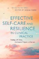 Effective Self-Care and Resilience in Clinical Practice: Dealing with Stress, Compassion Fatigue and Burnout (Paperback)