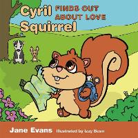 Cyril Squirrel Finds Out About Love: Helping Children to Understand Caring Relationships After Trauma (Hardback)