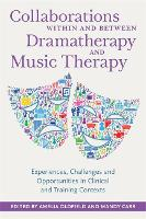 Collaborations Within and Between Dramatherapy and Music Therapy: Experiences, Challenges and Opportunities in Clinical and Training Contexts (Paperback)