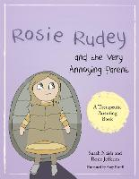 Rosie Rudey and the Very Annoying Parent: A Story About a Prickly Child Who is Scared of Getting Close - Therapeutic Parenting Books (Paperback)