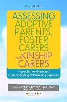 Assessing Adoptive Parents, Foster Carers and Kinship Carers, Second Edition: Improving Analysis and Understanding of Parenting Capacity (Paperback)