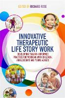Innovative Therapeutic Life Story Work: Developing Trauma-Informed Practice for Working with Children, Adolescents and Young Adults (Paperback)