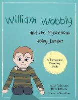 William Wobbly and the Mysterious Holey Jumper: A Story About Fear and Coping - Therapeutic Parenting Books (Paperback)
