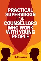 Practical Supervision for Counsellors Who Work with Young People (Paperback)