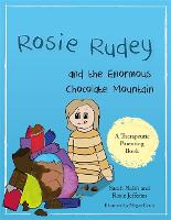 Rosie Rudey and the Enormous Chocolate Mountain: A Story About Hunger, Overeating and Using Food for Comfort - Therapeutic Parenting Books (Paperback)