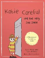 Katie Careful and the Very Sad Smile: A Story About Anxious and Clingy Behaviour - Therapeutic Parenting Books (Paperback)