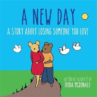 A New Day: A Story About Losing Someone You Love (Hardback)