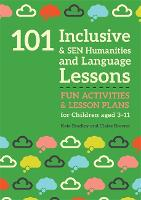 101 Inclusive and SEN Humanities and Language Lessons: Fun Activities and Lesson Plans for Children Aged 3 - 11 - 101 Inclusive and Sen Lessons (Paperback)