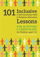 101 Inclusive and SEN Citizenship, PSHE and Religious Education Lessons: Fun Activities and Lesson Plans for Children Aged 3 - 11 - 101 Inclusive and Sen Lessons (Paperback)
