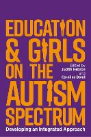 Education and Girls on the Autism Spectrum: Developing an Integrated Approach (Paperback)