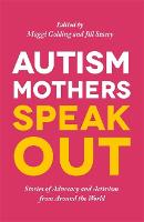 Autism Mothers Speak Out: Stories of Advocacy and Activism from Around the World (Paperback)
