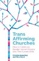 Trans Affirming Churches: How to Celebrate Gender-Variant People and Their Loved Ones (Paperback)