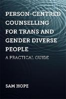 Person-Centred Counselling for Trans and Gender Diverse People: A Practical Guide (Paperback)