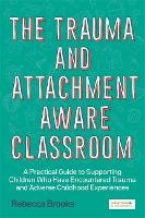 The Trauma and Attachment-Aware Classroom
