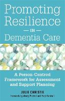 Promoting Resilience in Dementia Care: A Person-Centred Framework for Assessment and Support Planning (Paperback)