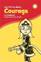 Can I Tell You About Courage?: A Helpful Introduction for Everyone - Can I Tell You About...? (Paperback)