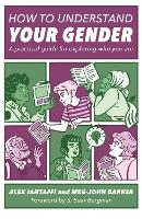 How to Understand Your Gender: A Practical Guide for Exploring Who You are (Paperback)
