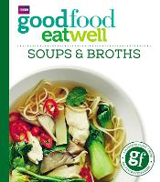 Good Food: Eat Well Soups and Broths