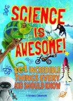 Science Is Awesome! 101 Incredible Things Every Kid Should Know (Paperback)