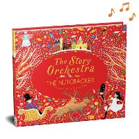 The Story Orchestra: The Nutcracker: Press the Note to Hear Tchaikovsky's Music - The Story Orchestra (Hardback)