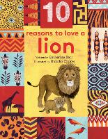10 Reasons to Love... a Lion - 10 reasons to love a... (Hardback)