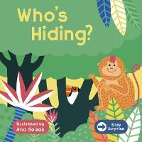 Slide Surprise: Who's Hiding? - Slide Surprise (Board book)