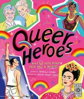 Queer Heroes: Meet 53 LGBTQ Heroes from Past and Present! (Hardback)