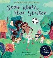 Snow White, Star Striker: A Story about Teamwork - Fairytale Friends (Paperback)