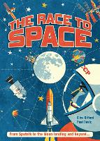 The Race to Space: From Sputnik to the Moon Landing and Beyond... (Hardback)