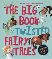 The Big Book of Twisted Fairy Tales: Stories about Kindness, Responsibility, Honesty, and Teamwork - Fairytale Friends (Hardback)