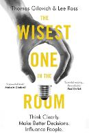 The Wisest One in the Room: Think Clearly. Make Better Decisions. Influence People. (Paperback)