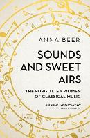 Sounds and Sweet Airs: The Forgotten Women of Classical Music (Paperback)