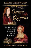 Game of Queens: The Women Who Made Sixteenth-Century Europe (Paperback)