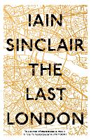 The Last London: True Fictions from an Unreal City (Hardback)
