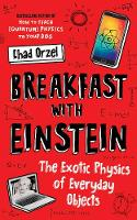 Breakfast with Einstein: The Exotic Physics of Everyday Objects (Paperback)