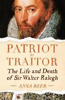 Patriot or Traitor: The Life and Death of Sir Walter Ralegh (Hardback)