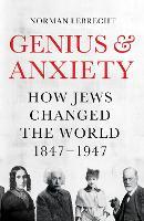Genius and Anxiety: How Jews Changed the World, 1847-1947 (Hardback)