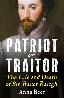 Patriot or Traitor: The Life and Death of Sir Walter Ralegh (Paperback)