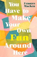 You Have to Make Your Own Fun Around Here (Hardback)