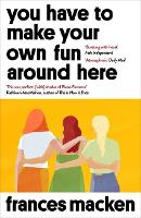 You Have to Make Your Own Fun Around Here: Longlisted for the Authors' Club Best First Novel Award (Paperback)