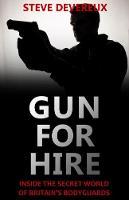 Gun for Hire: Inside the Secret World of Britain's Bodyguards (Paperback)
