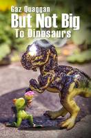 But Not Big to Dinosaurs (Hardback)